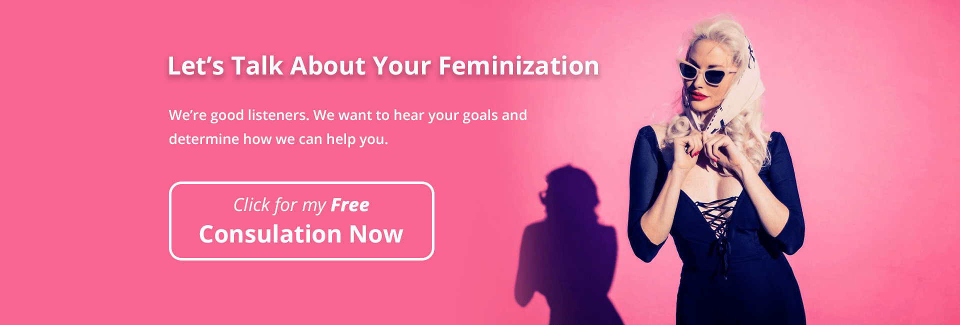 Let's talk about your Feminization.