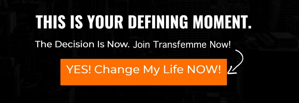 Join Transfemme® Now! Yes! Change My Life Now!
